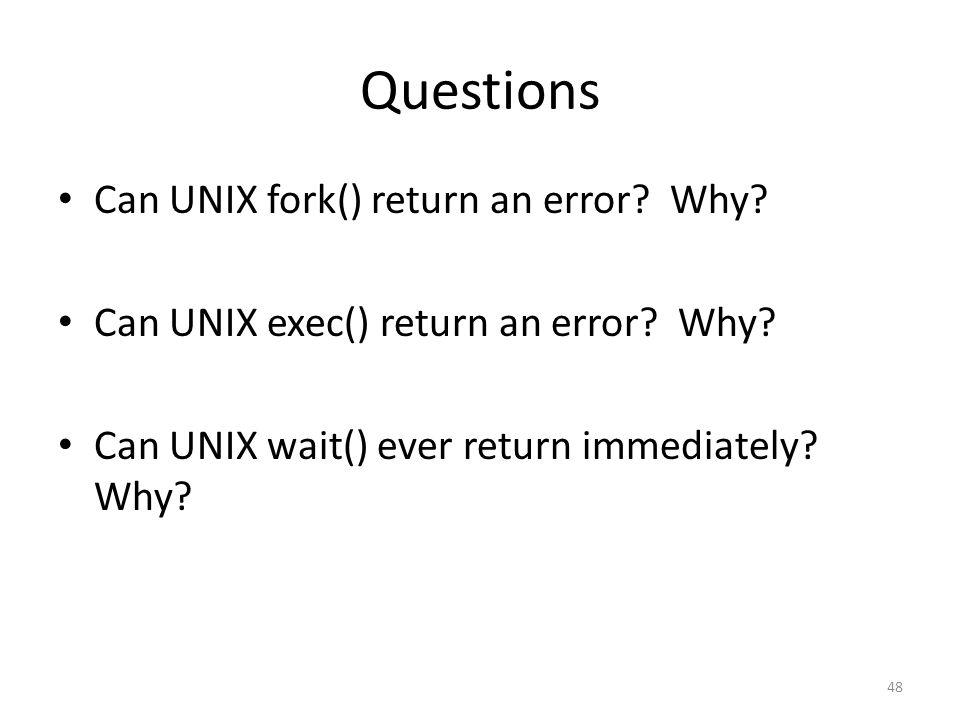 Questions Can UNIX fork() return an error. Why. Can UNIX exec() return an error.