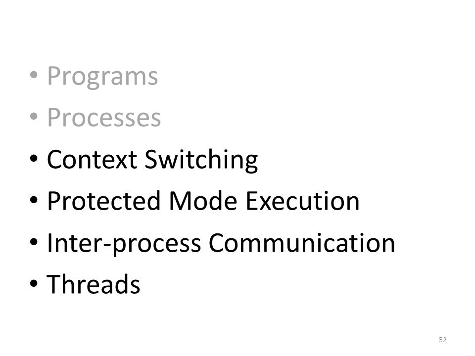 Programs Processes Context Switching Protected Mode Execution Inter-process Communication Threads 52