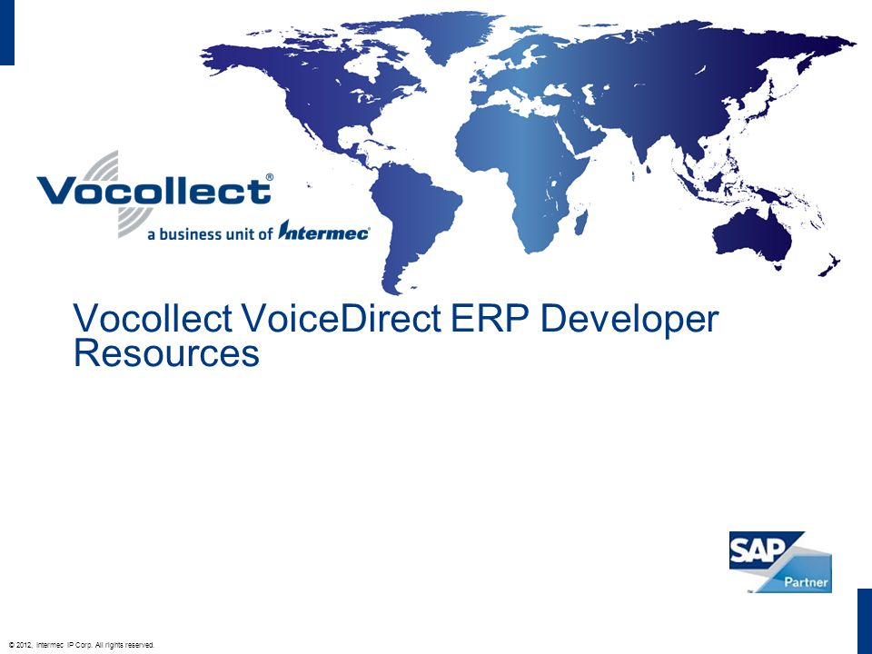 © 2012, Intermec IP Corp. All rights reserved. Vocollect VoiceDirect ERP Developer Resources