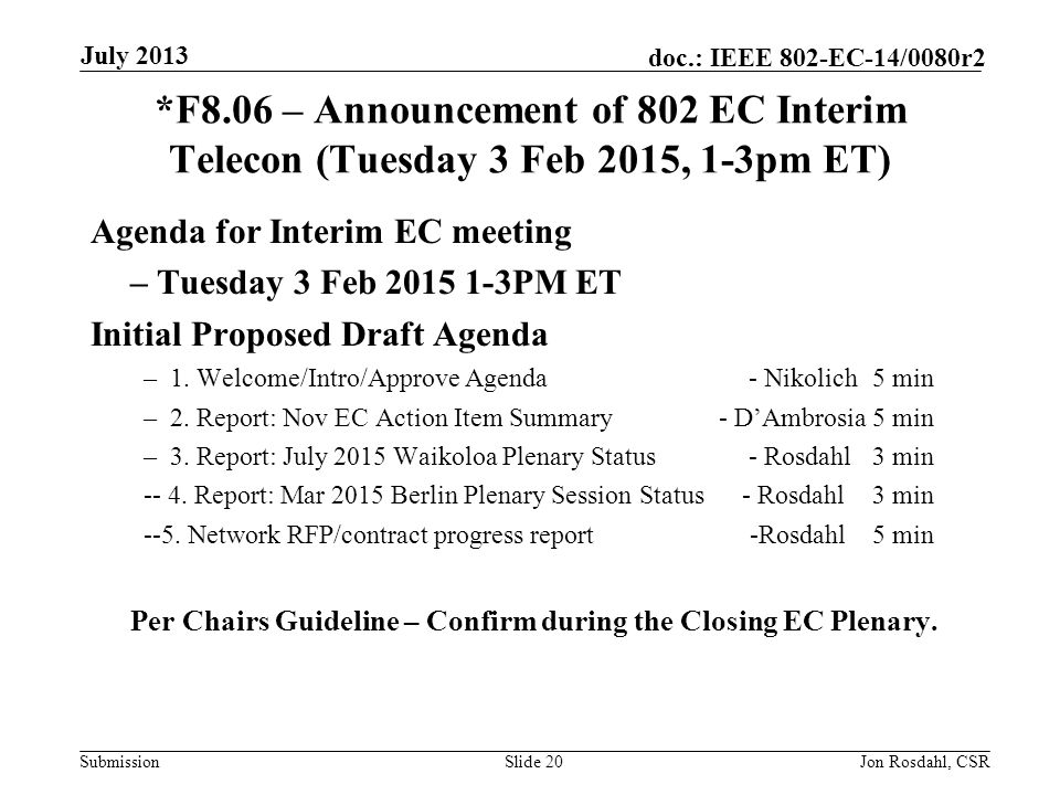 Submission doc.: IEEE 802-EC-14/0080r2 *F8.06 – Announcement of 802 EC Interim Telecon (Tuesday 3 Feb 2015, 1-3pm ET) Agenda for Interim EC meeting – Tuesday 3 Feb 2015 1-3PM ET Initial Proposed Draft Agenda – 1.