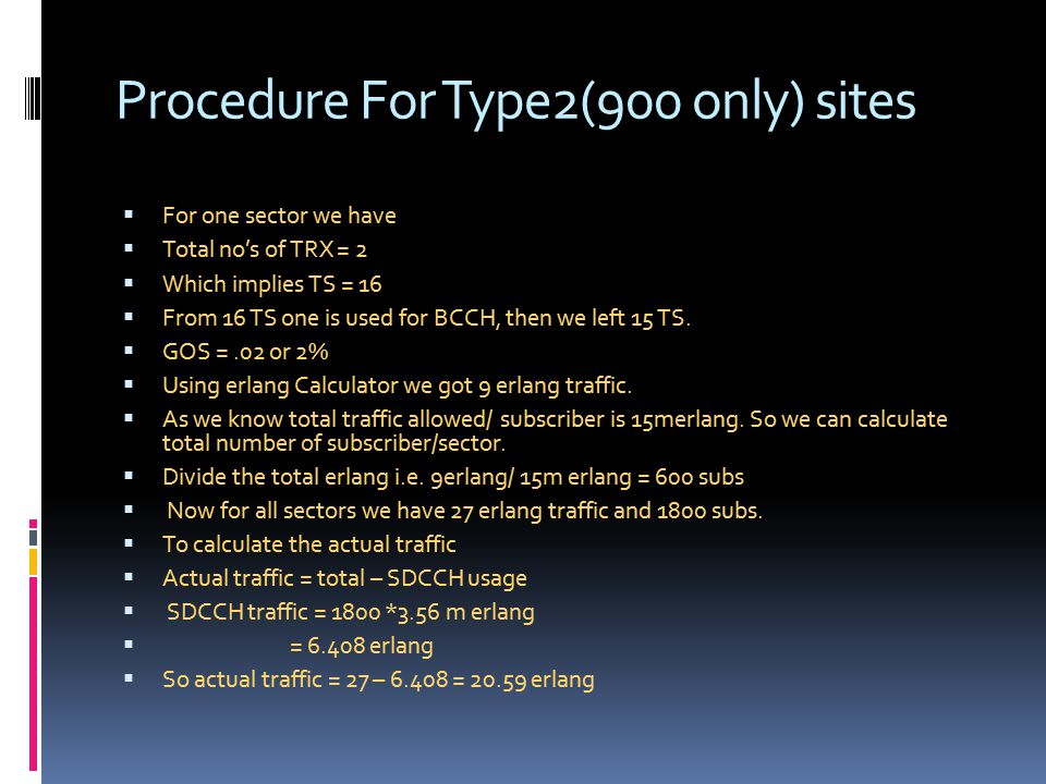 Procedure For Type2(900 only) sites  For one sector we have  Total no's of TRX = 2  Which implies TS = 16  From 16 TS one is used for BCCH, then w