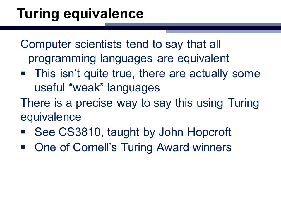 Turing equivalence Computer scientists tend to say that all programming languages are equivalent  This isn't quite true, there are actually some usef