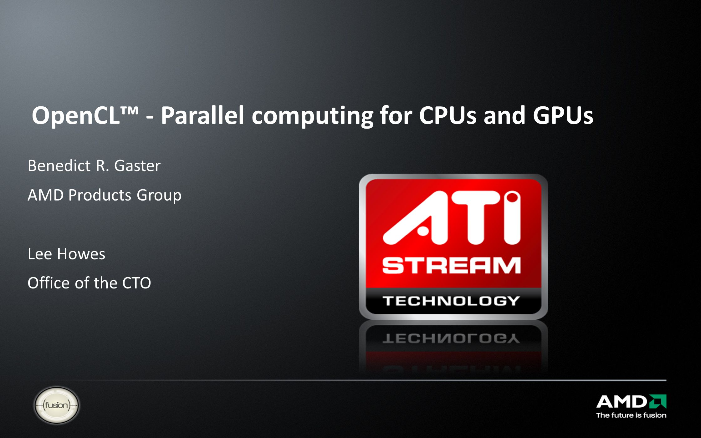OpenCL™ - Parallel computing for CPUs and GPUs Benedict R.