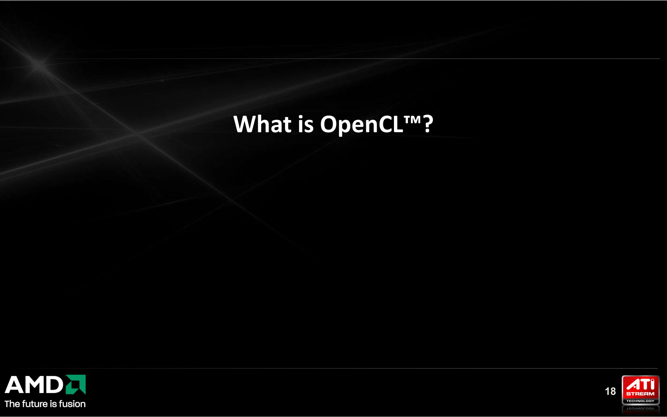 18 What is OpenCL™?