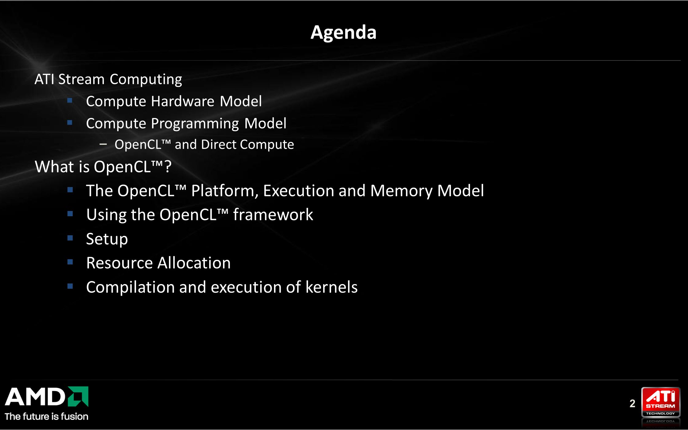 2 ATI Stream Computing  Compute Hardware Model  Compute Programming Model – OpenCL™ and Direct Compute What is OpenCL™.