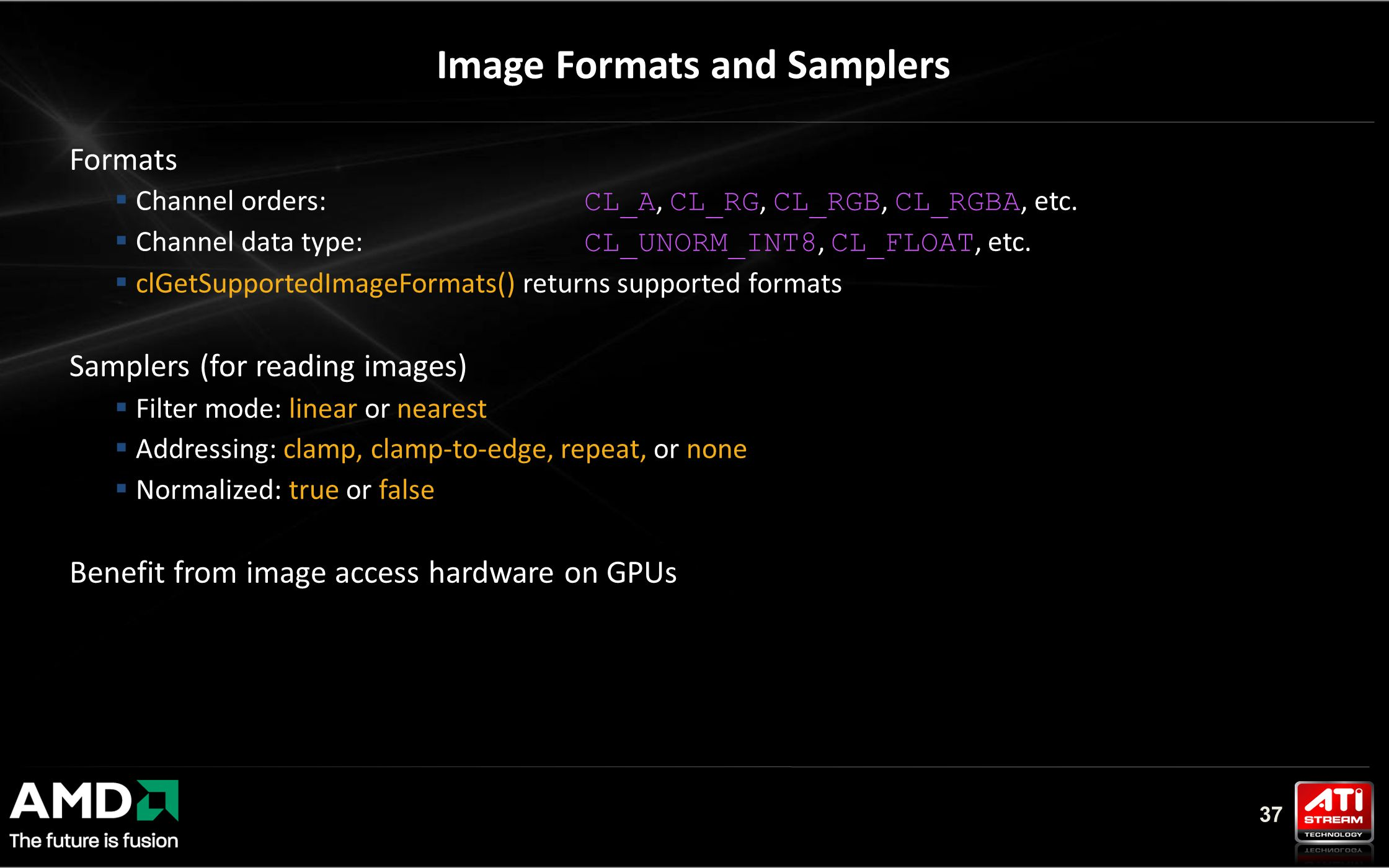 37 Image Formats and Samplers Formats  Channel orders: CL_A, CL_RG, CL_RGB, CL_RGBA, etc.