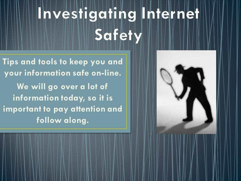 Tips and tools to keep you and your information safe on-line.