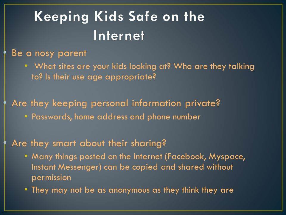 Be a nosy parent What sites are your kids looking at.