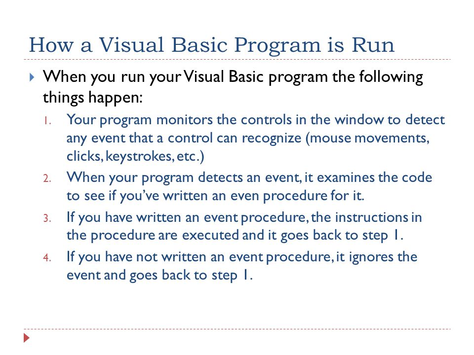 How a Visual Basic Program is Run  When you run your Visual Basic program the following things happen: 1.