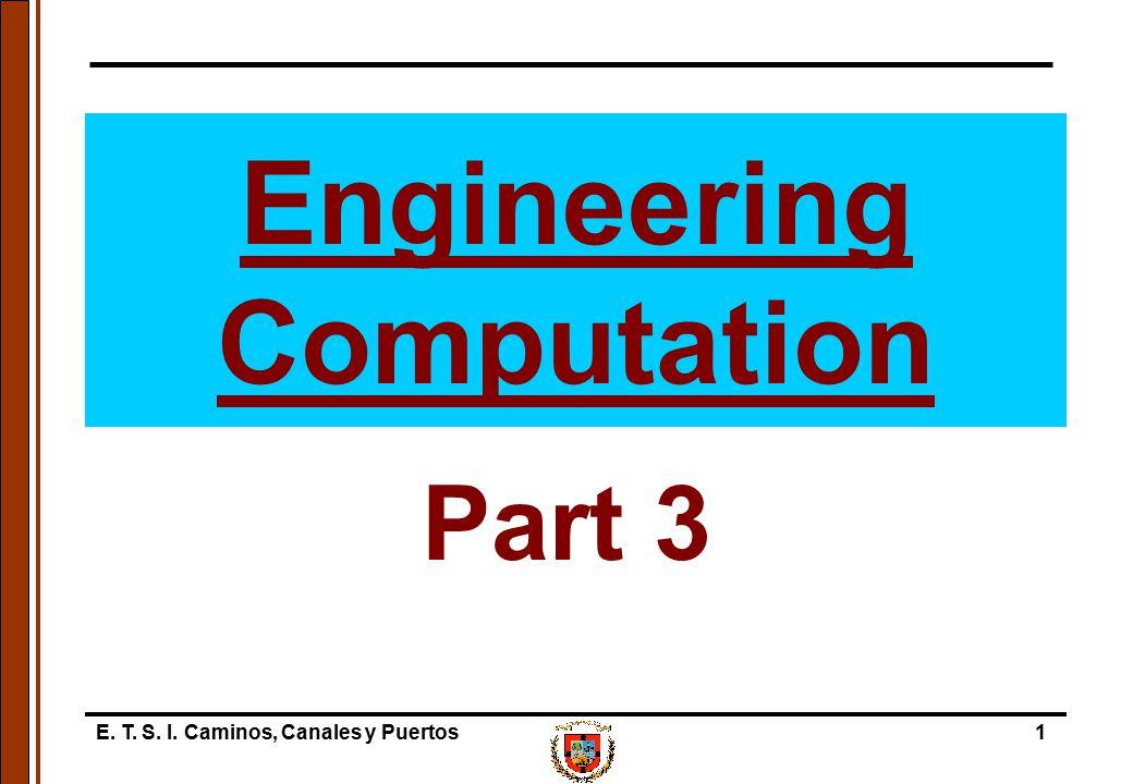 E. T. S. I. Caminos, Canales y Puertos1 Engineering Computation Part 3