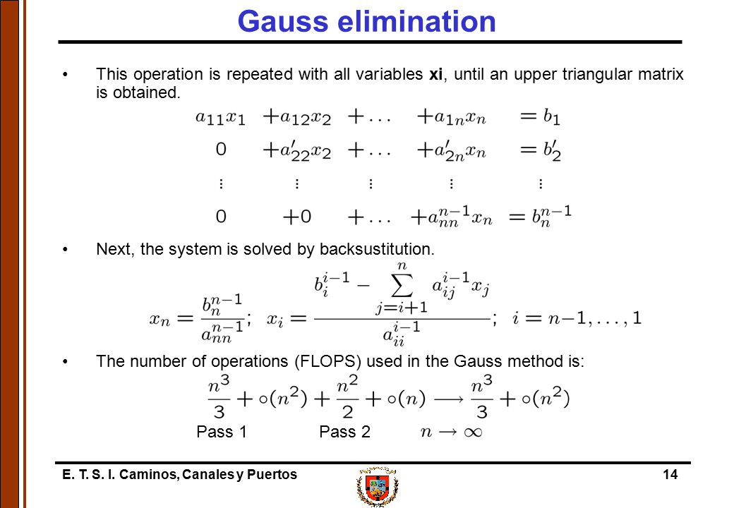E. T. S. I. Caminos, Canales y Puertos14 Gauss elimination This operation is repeated with all variables xi, until an upper triangular matrix is obtai