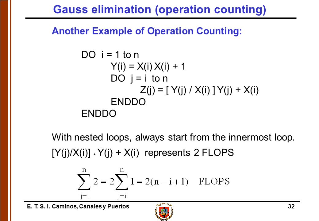 E. T. S. I. Caminos, Canales y Puertos32 Another Example of Operation Counting: DO i = 1 to n Y(i) = X(i) X(i) + 1 DO j = i to n Z(j) = [ Y(j) / X(i)