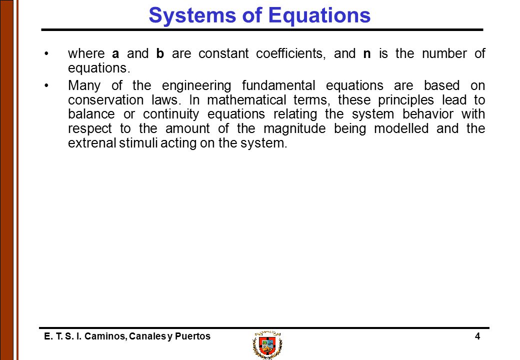 E. T. S. I. Caminos, Canales y Puertos4 Systems of Equations where a and b are constant coefficients, and n is the number of equations. Many of the en