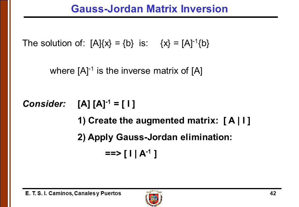 E. T. S. I. Caminos, Canales y Puertos42 The solution of: [A]{x} = {b} is:{x} = [A] -1 {b} where [A] -1 is the inverse matrix of [A] Consider:[A] [A]