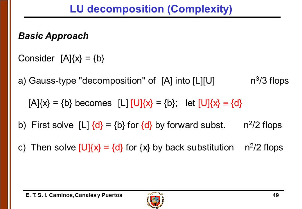 E. T. S. I. Caminos, Canales y Puertos49 Basic Approach Consider [A]{x} = {b} a) Gauss-type