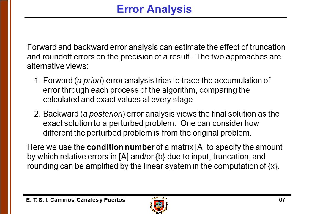 E. T. S. I. Caminos, Canales y Puertos67 Forward and backward error analysis can estimate the effect of truncation and roundoff errors on the precisio