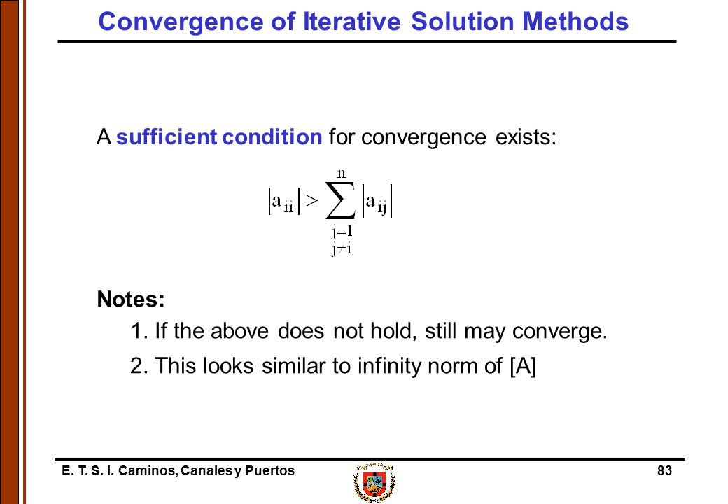 E. T. S. I. Caminos, Canales y Puertos83 A sufficient condition for convergence exists: Notes: 1. If the above does not hold, still may converge. 2. T
