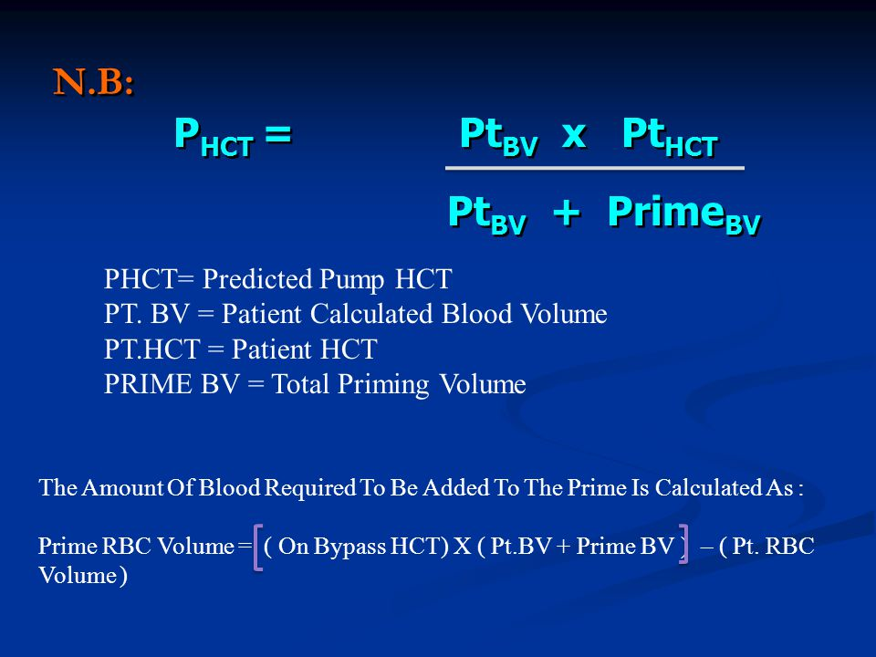 N.B: P HCT = Pt BV x Pt HCT N.B: P HCT = Pt BV x Pt HCT Pt BV + Prime BV PHCT= Predicted Pump HCT PT. BV = Patient Calculated Blood Volume PT.HCT = Pa