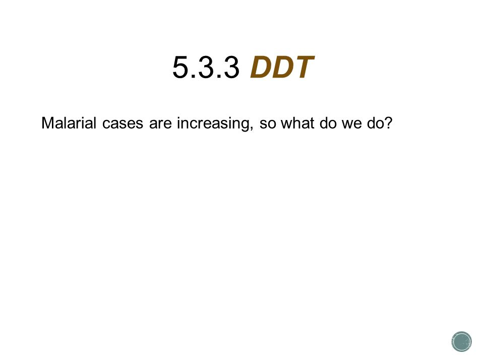 5.3.3 DDT Malarial cases are increasing, so what do we do