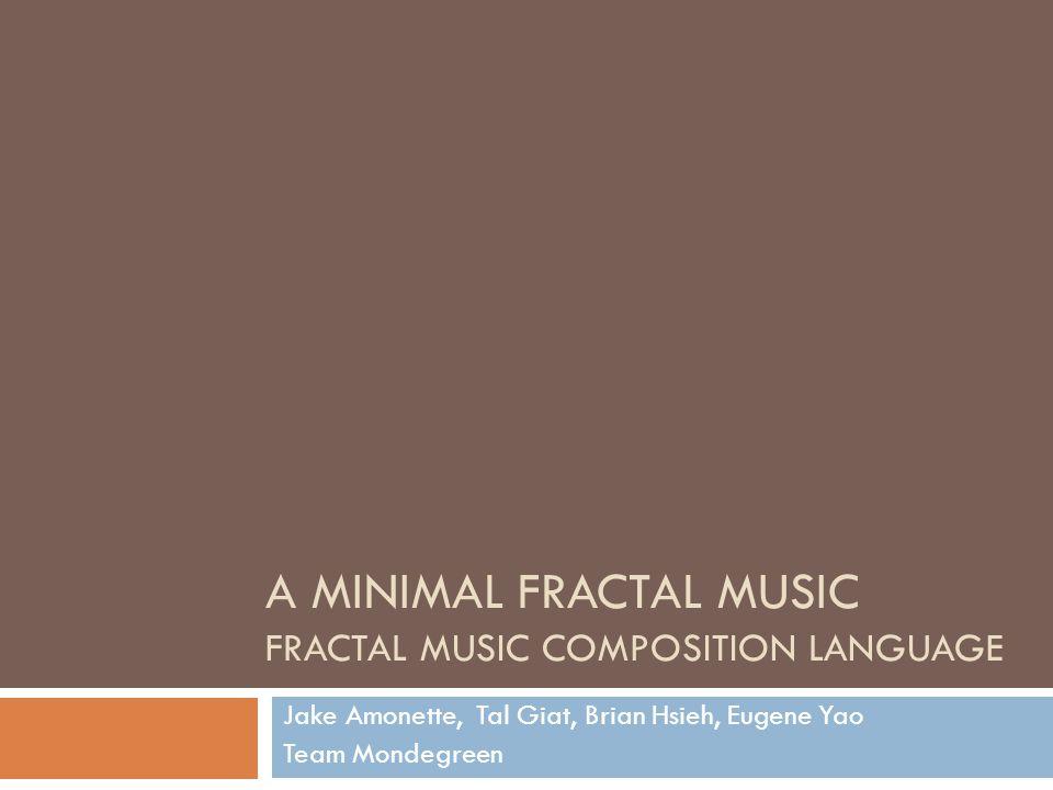 Language Description  AMFM  Object based music fractal composition language Seed-based Self-similar manipulations  Outputs music file