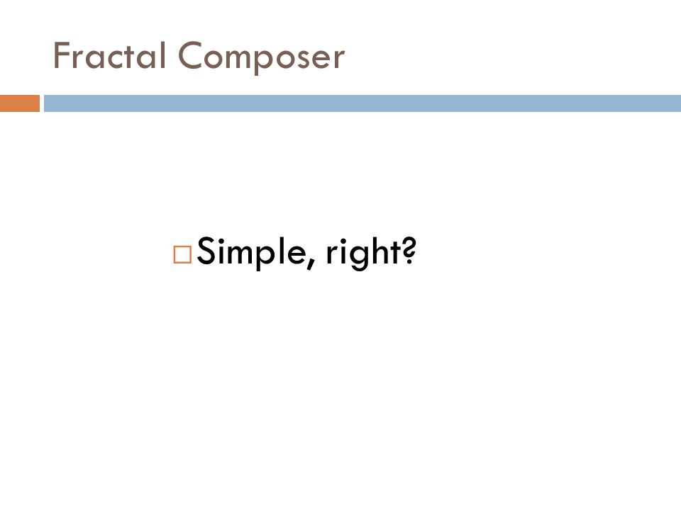 Fractal Composer  AMFM generates a Java class that uses Fractal Composer  Fractal Composer generates musical output