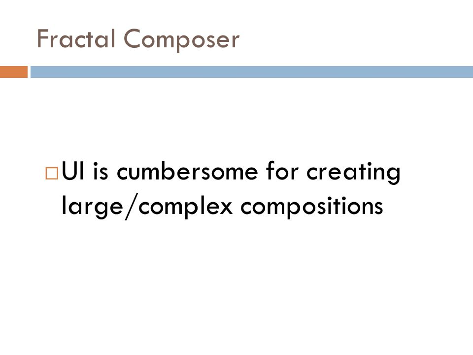 Fractal Composer  Normally accessed via web front end  Unsuitable for our use. Also…