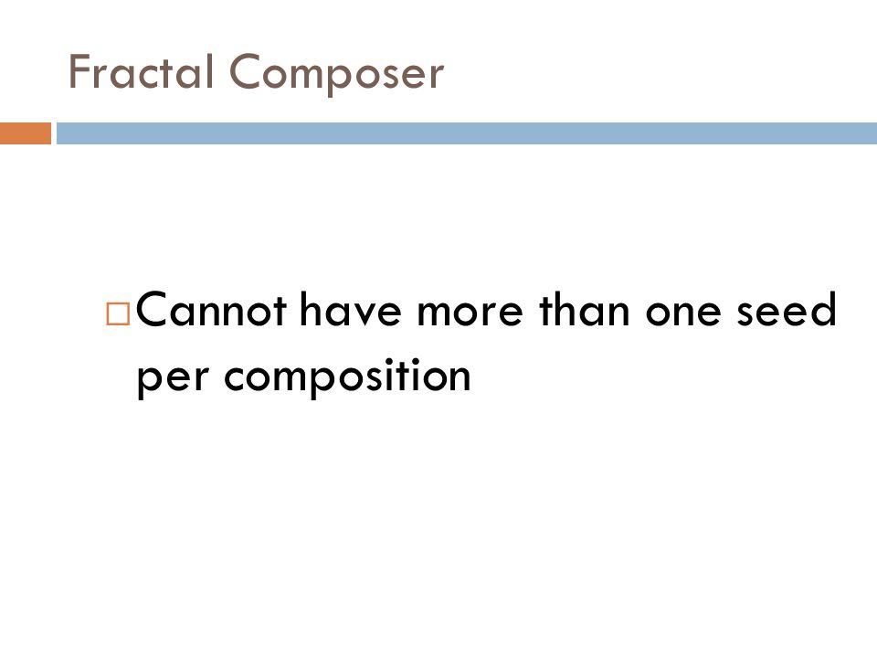 Fractal Composer  Limitations!