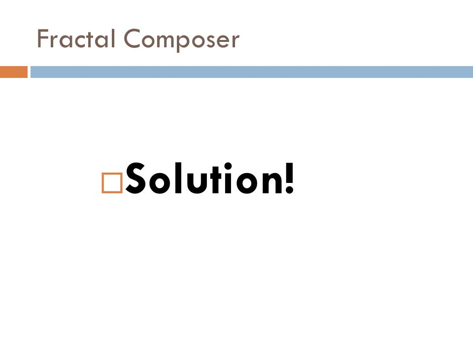 Fractal Composer  No notion of sequence  AMFM allows composer to start or stop playing seed arbitrarily