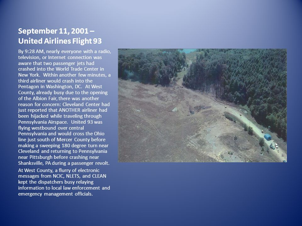 September 11, 2001 – United Airlines Flight 93 By 9:28 AM, nearly everyone with a radio, television, or Internet connection was aware that two passenger jets had crashed into the World Trade Center in New York.
