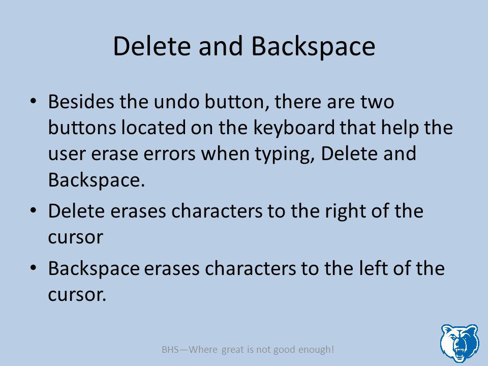 Delete and Backspace Besides the undo button, there are two buttons located on the keyboard that help the user erase errors when typing, Delete and Ba