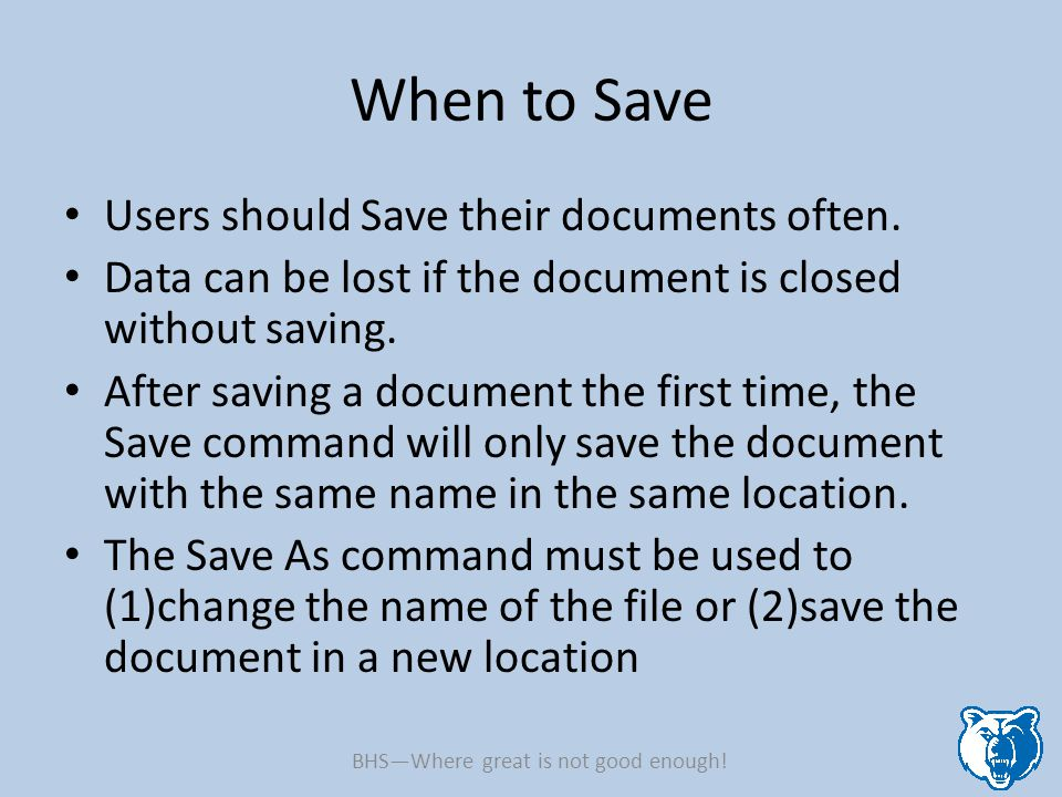 When to Save Users should Save their documents often. Data can be lost if the document is closed without saving. After saving a document the first tim