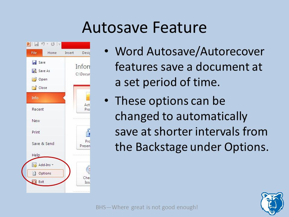 Autosave Feature Word Autosave/Autorecover features save a document at a set period of time.