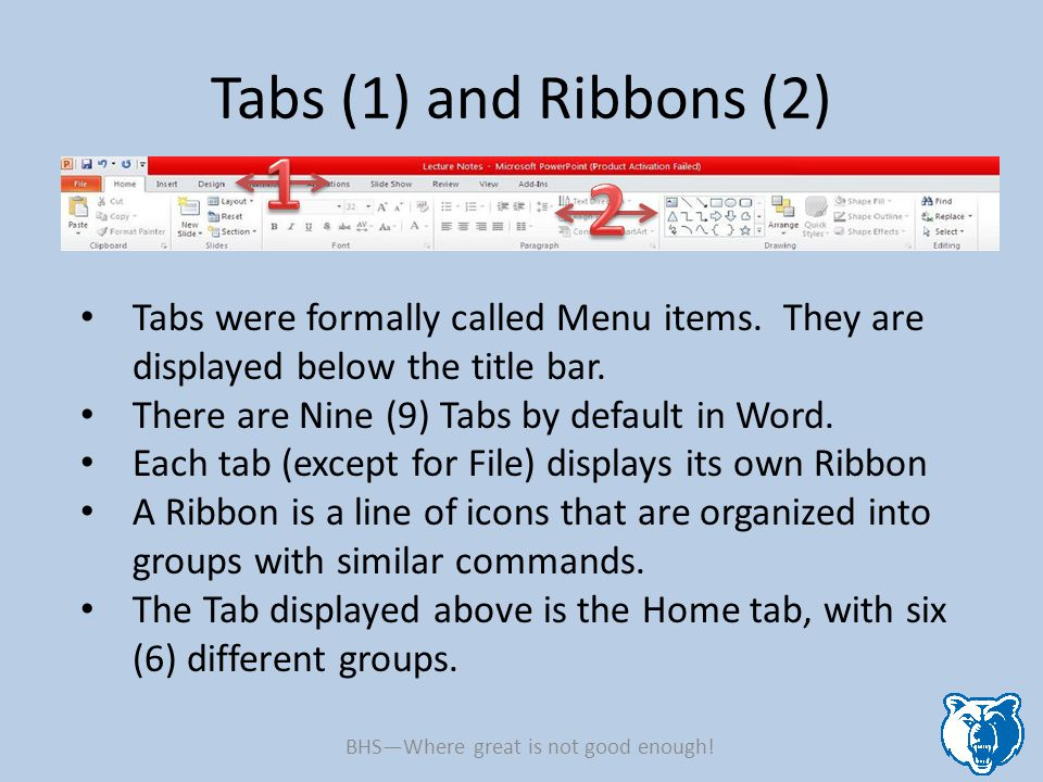 Tabs (1) and Ribbons (2) Tabs were formally called Menu items. They are displayed below the title bar. There are Nine (9) Tabs by default in Word. Eac