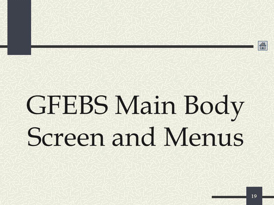 19 GFEBS Main Body Screen and Menus