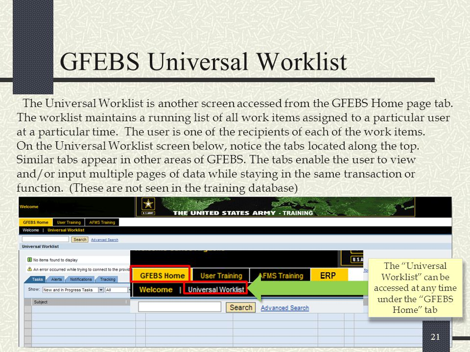 GFEBS Universal Worklist 21 The Universal Worklist is another screen accessed from the GFEBS Home page tab. The worklist maintains a running list of a