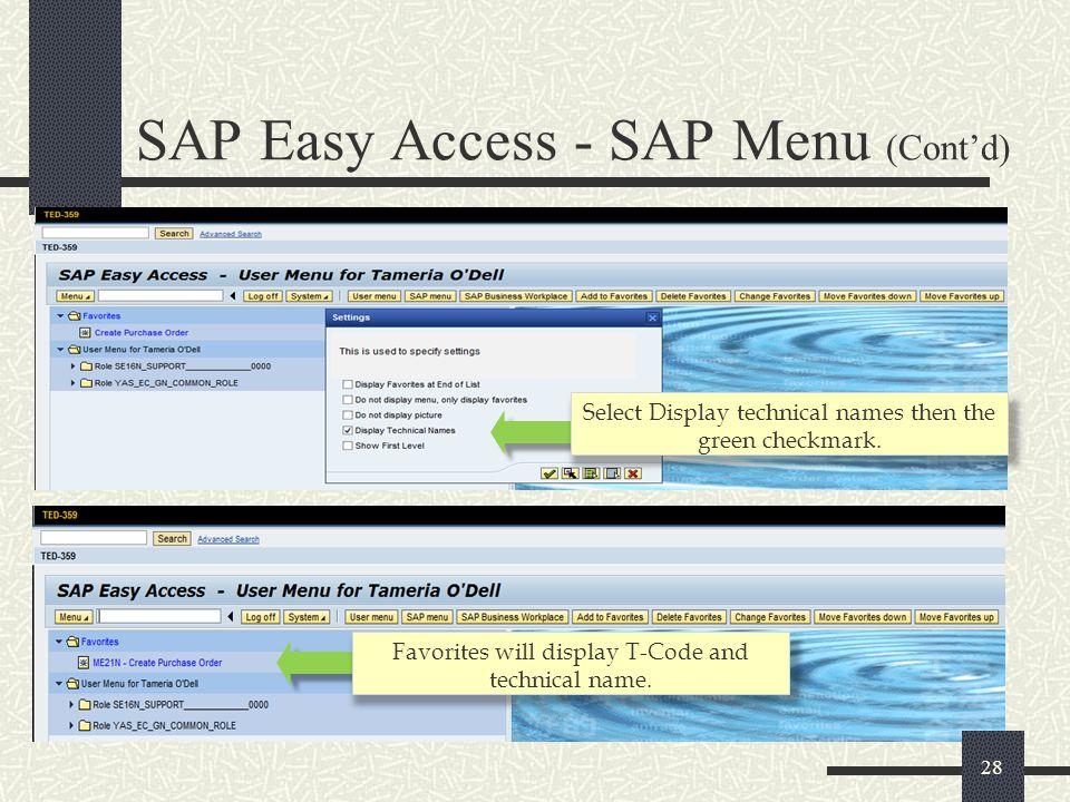 28 SAP Easy Access - SAP Menu (Cont'd) Select Display technical names then the green checkmark. Favorites will display T-Code and technical name.