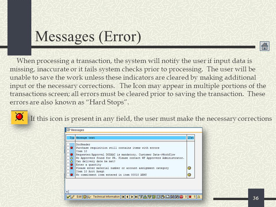 Messages (Error) 36 When processing a transaction, the system will notify the user if input data is missing, inaccurate or it fails system checks prio