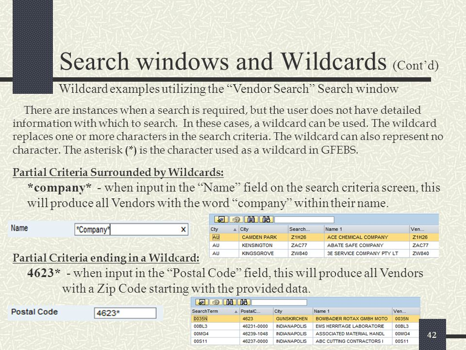 Search windows and Wildcards (Cont'd) There are instances when a search is required, but the user does not have detailed information with which to sea