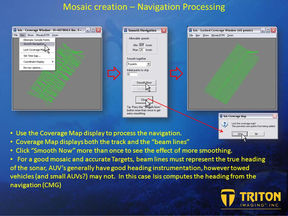 Mosaic creation – Navigation Processing Use the Coverage Map display to process the navigation.