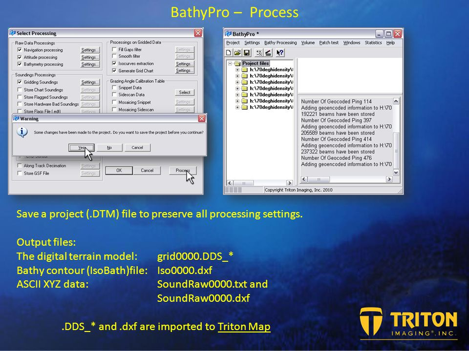 BathyPro – Process Save a project (.DTM) file to preserve all processing settings.