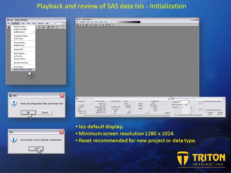 Playback and review of SAS data Isis - Initialization Isis default display.