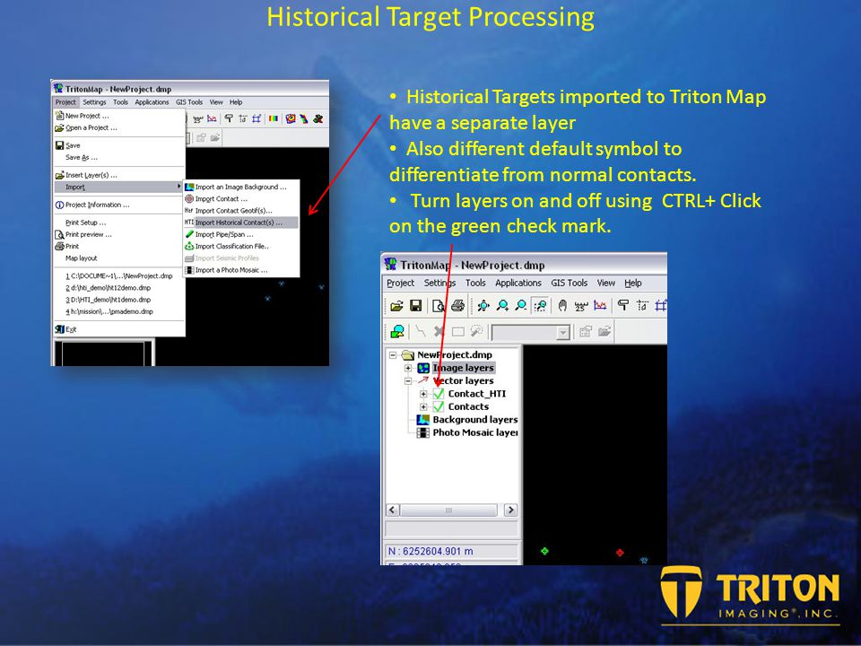 Historical Target Processing Historical Targets imported to Triton Map have a separate layer Also different default symbol to differentiate from normal contacts.
