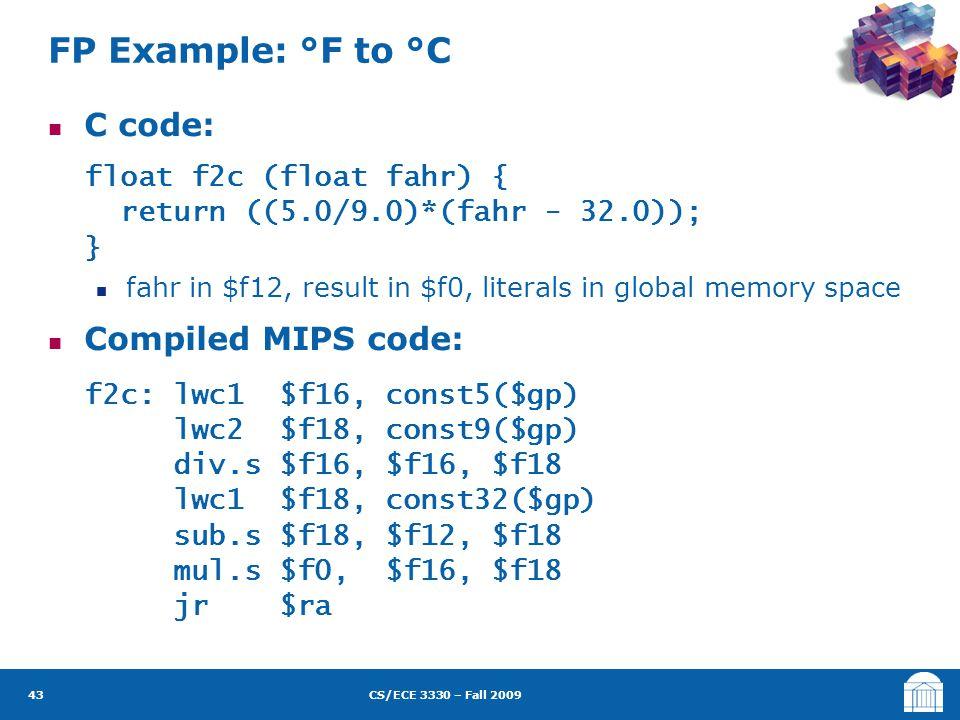 CS/ECE 3330 – Fall 2009 C code: float f2c (float fahr) { return ((5.0/9.0)*(fahr - 32.0)); } fahr in $f12, result in $f0, literals in global memory sp