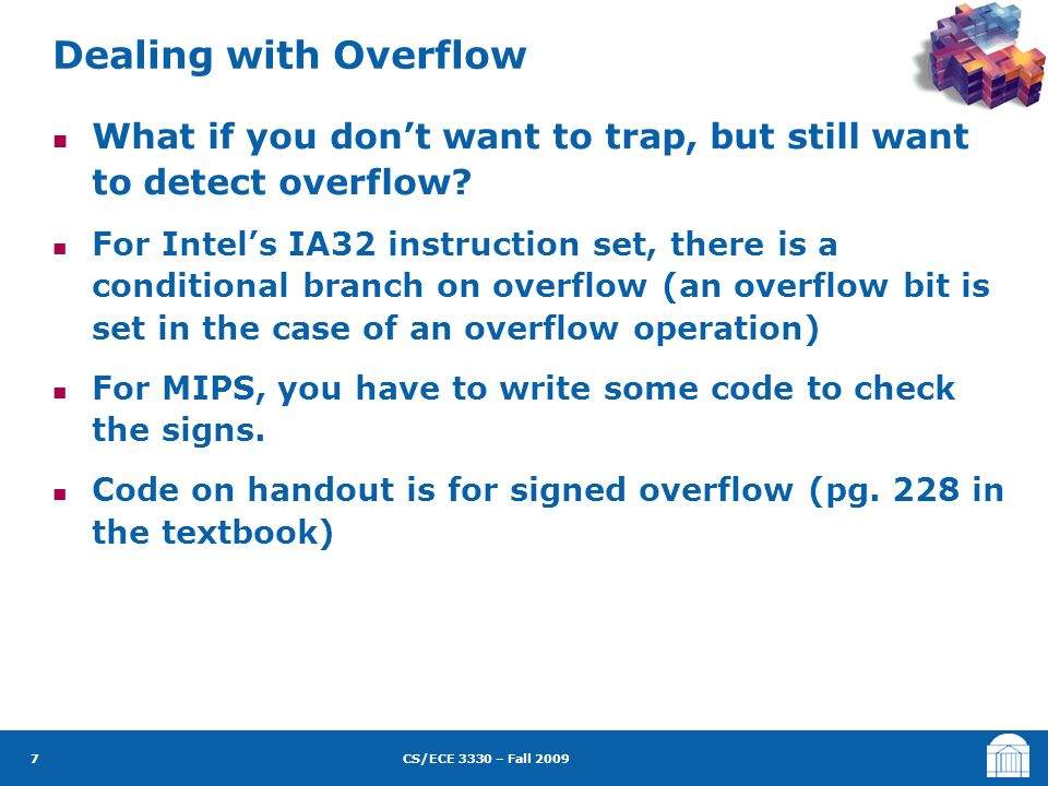 CS/ECE 3330 – Fall 2009 What if you don't want to trap, but still want to detect overflow? For Intel's IA32 instruction set, there is a conditional br