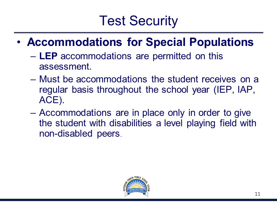 Test Security Accommodations for Special Populations –LEP accommodations are permitted on this assessment. –Must be accommodations the student receive