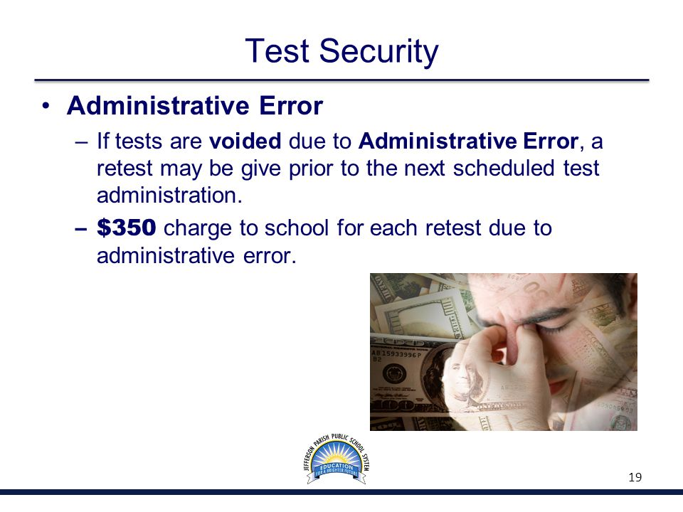 Test Security Administrative Error –If tests are voided due to Administrative Error, a retest may be give prior to the next scheduled test administration.
