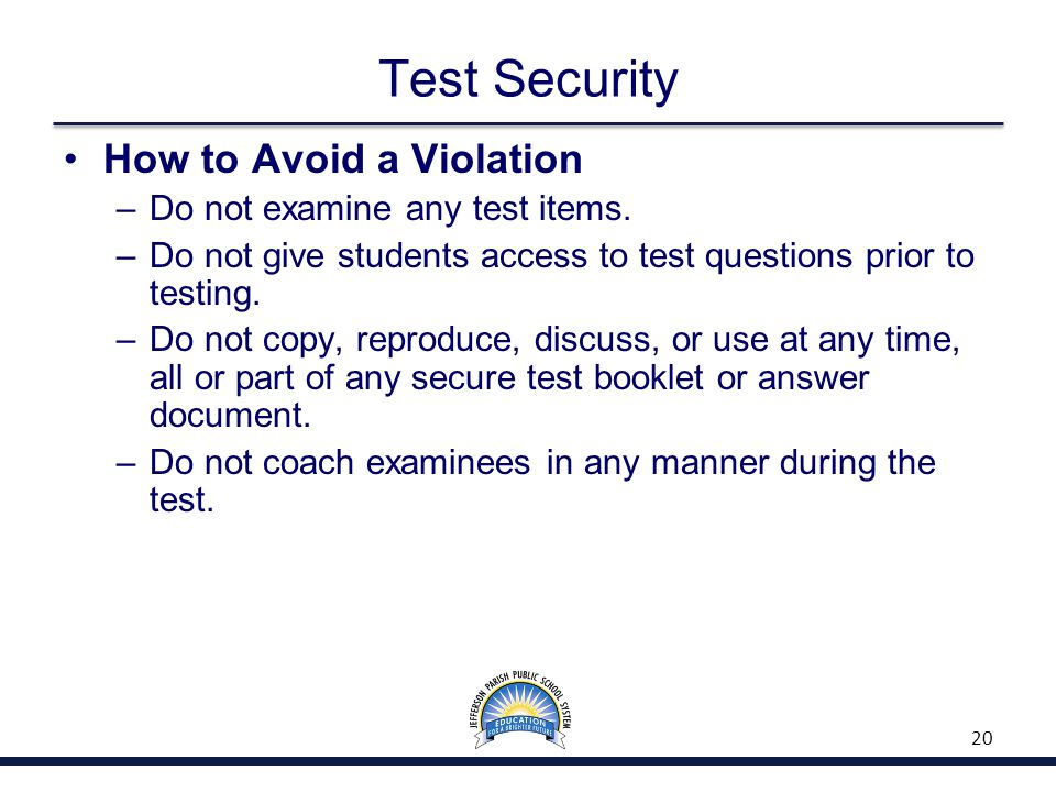 Test Security How to Avoid a Violation –Do not examine any test items. –Do not give students access to test questions prior to testing. –Do not copy,
