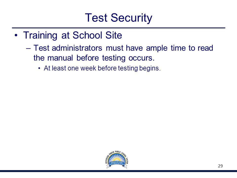 Test Security Training at School Site –Test administrators must have ample time to read the manual before testing occurs. At least one week before tes