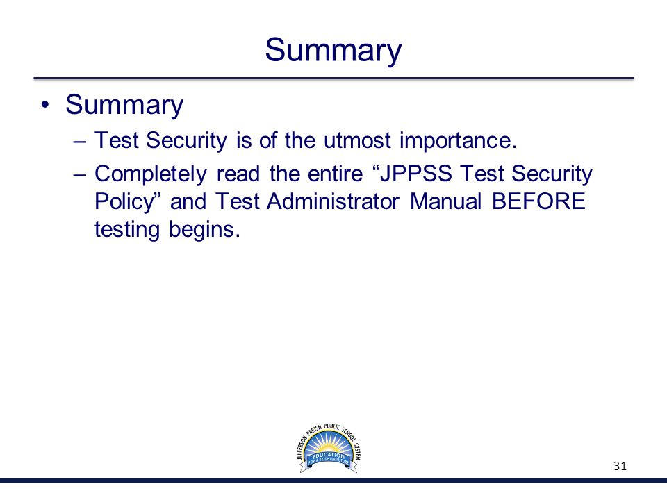 """Summary –Test Security is of the utmost importance. –Completely read the entire """"JPPSS Test Security Policy"""" and Test Administrator Manual BEFORE test"""