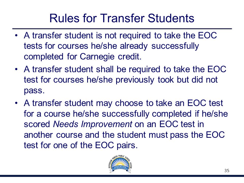 Rules for Transfer Students A transfer student is not required to take the EOC tests for courses he/she already successfully completed for Carnegie credit.